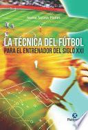 Libro de La Técnica Del Fútbol Del Entrenador Del Siglo Xxi