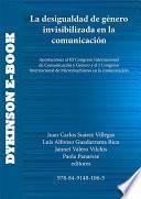 Libro de La Desigualdad De Género Invisibilizada En La Comunicación. Aportaciones Al Iii Congreso Internacional De Comunicación Y Género Y Al I Congreso Internacional De Micromachismo En La Comunicación
