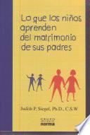 Libro de Lo Que Los Ninos Aprenden Del Matrimonio De Sus Padres