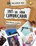 Libro de Eres Un Gran Comunicador (pero Aún No Lo Sabes)