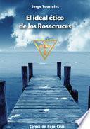 Libro de El Ideal Ético De Los Rosacruces