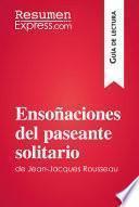 Libro de Ensoñaciones Del Paseante Solitario De Jean Jacques Rousseau (guía De Lectura)