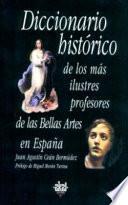 Libro de Diccionario Histórico De Los Más Ilustres Profesores De Las Bellas Artes En España