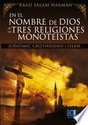 Libro de En El Nombre De Dios De Las Tres Religiones Monoteístas (judaísmo, Cristianismo E Islamismo)