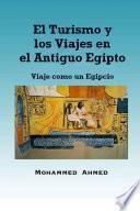 Libro de El Turismo Y Los Viajes En El Antiguo Egipto: Viaje Como Un Egipcio
