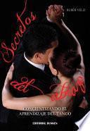 Libro de Secretos Del Abrazo. Concientizando El Aprendizaje Del Tango