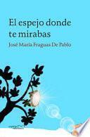 Libro de El Espejo Donde Te Mirabas