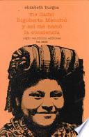 Libro de Me Llamo Rigoberta Menchú Y Así Me Nació La Conciencia