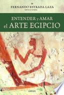 Libro de Entender Y Amar El Arte Egipcio