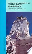 Libro de Monumento Conmemorativo Y Espacio Público En Iberoamérica