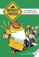 Libro de La Banda De Los Tres Dedos (un Caso De Batracio Frogger 3)