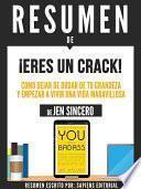 Libro de Resumen De  Eres Un Crack: Como Dejar De Dudar De Tu Grandeza Y Empezar A Vivir Una Vida Maravillosa   De Jen Sincero