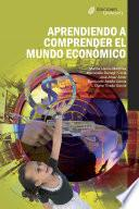 Libro de Aprendiendo A Comprender El Mundo Económico