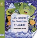 Libro de Los Juegos De Carolina Y Gaspar/ The Carolina And Gaspar Games