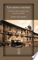 Libro de Los Muros Cuentan. Crónicas Sobre Arquitectura Histórica Josefina