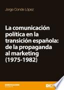 Libro de La Comunicación Política En La Transición Española: De La Propaganda Al Marketing (1975 1982)