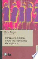 Libro de Miradas Feministas Sobre Las Mexicanas Del Siglo Xx