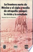 Libro de La Frontera Norte De México Y El Siglo Y Medio De Atropello Yanqui