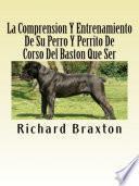 Libro de La Comprension Y Entrenamiento De Su Perro Y Perrito De Corso Del Baston Que Ser