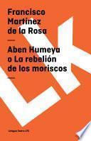 Libro de Aben Humeya O La Rebelión De Los Moriscos
