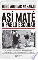 Libro de Así Maté A Pablo Escobar