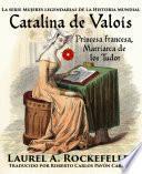 Libro de Catalina De Valois. Princesa Francesa, Matriarca De Los Tudor