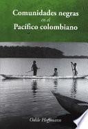 Libro de Comunidades Negras En El Pacífico Colombiano