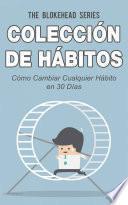 Libro de Colección De Hábitos. Cómo Cambiar Cualquier Hábito En 30 Días