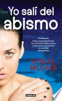 Libro de Yo Salí Del Abismo. Cómo Superé Las Drogas, La Bulimia, El Alcohol Y Mis Relaciones Destructivas