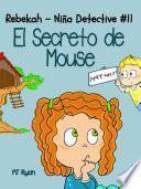 Libro de Rebekah   Niña Detective #11: El Secreto De Mouse