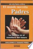 Libro de El Mundo Necesita Padres