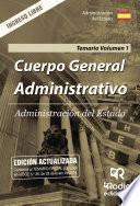 Libro de Cuerpo General Administrativo. Administración Del Estado. Temario. Volumen 1. Ingreso Libre