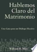 Libro de Hablemos Claro Del Matrimonio: Una Guia Para Un Dialogo Efectivo