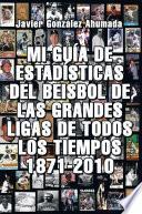 Libro de Mi Guia De Estadisticas Del Beisbol De Las Grandes Ligas De Todos Los Tiempos 1871 2010