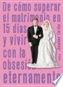Libro de De Cómo Superar El Matrimonio En 15 Días Y Vivir Con La Obsesión Eternamente