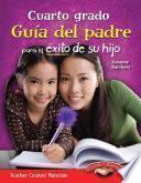 Libro de Cuarto Grado Guia Del Padre Para El Exito De Su Hijo (spanish Version)