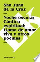 Libro de Noche Oscura; Cántico Espiritual; Llama De Amor Viva Y Otros Poemas
