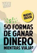Libro de 50 Formas De Ganar Dinero Mientras Viajas