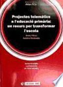 Libro de Projectes Telemàtics A L Educació Primària: Un Recurs Per Transformar L Escola