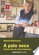 Libro de A Palo Seco. Veinte Años De Crítica Flamenca