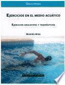 Libro de Ejercicios En El Medio Acuatico. Ejercicios Educativos Y Terapéuticos. Guía Ilustrada