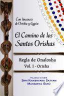 Libro de El Camino De Los Santos Orishas   Regla De Onalosha Vol I