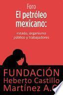 Libro de El Petróleo Mexicano: Estado, Organismo Público Y Trabajadores