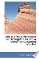 Libro de El Hombre Feliz Independiente Del Mundo Y De La Fortuna, O Arte De Vivir Contento En Todos Los