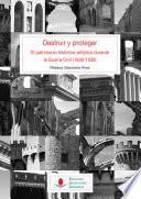 Libro de Destruir Y Proteger. El Patrimonio Histórico Artístico Durante La Guerra Civil (1936 1939)