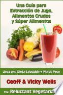 Libro de Una Guía Para Extracción De Jugo, Alimentos Crudos Y Súper Alimentos