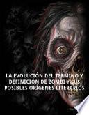 Libro de La Evolución Del Término Y Definición De Zombi Y Sus Posibles Orígenes Literarios