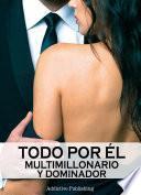 Libro de Todo Por él (multimillonario Y Dominador)   Volumen 11