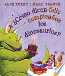 Libro de Como Dicen Feliz Cumpleanos Los Dinosaurios? / How Do Dinosaurs Say Happy Birthday?