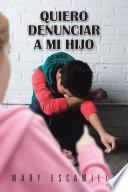Libro de Quiero Denunciar A Mi Hijo